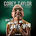 You're Making Me Hate You Audiobook by Corey Taylor Narrated by Corey Taylor