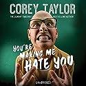 You're Making Me Hate You Hörbuch von Corey Taylor Gesprochen von: Corey Taylor