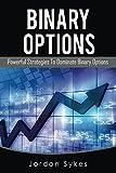 Binary Options: Powerful Strategies To Dominate Binary Options (Trading,Stocks,Day Trading,Binary Options)