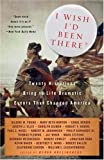 I Wish I'd Been There: Twenty Historians Bring to Life the Dramatic Events That Changed America (Vintage)