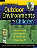 Designing Outdoor Environments for Children: Landscaping School Yards, Gardens and Playgrounds (P/L Custom Scoring Survey)