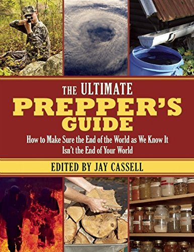 The Ultimate Prepper?s Guide: How to Make Sure the End of the World as We Know It Isn't the End of Your World