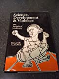 Science, Development and Violence : The Revolt Against Modernity, Alvares, Claude, 0195629140