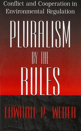 Pluralism by the Rules: Conflict and Cooperation in Environmental Regulation (American Government and Public Policy)