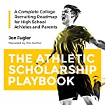 The Athletic Scholarship Playbook: A Complete College Recruiting Roadmap for High School Athletes and Parents | Jon Fugler
