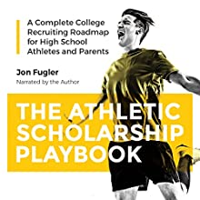The Athletic Scholarship Playbook: A Complete College Recruiting Roadmap for High School Athletes and Parents Audiobook by Jon Fugler Narrated by Jon Fugler