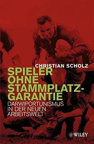 Spieler ohne Stammplatzgarantie: Darwiportunismus in der neuen Arbeitswelt Gebundenes Buch – 7. Februar 2003 Christian Scholz Wiley-VCH 3527500529 Allgemeines