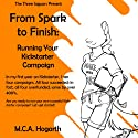 From Spark to Finish: Running Your Kickstarter Campaign Audiobook by M. C. A. Hogarth Narrated by John Eastman