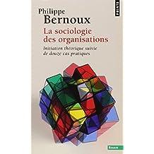 Sociologie des organisations [nouvelle édition]: Initiation théorique suivie de douze