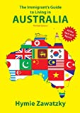 The Immigrant's Guide to Living in Australia, Hymie Zawatzky, 0987330217