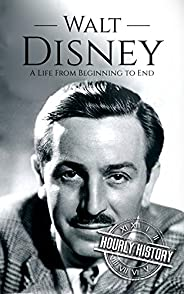 Walt Disney: A Life From Beginning to End (Biographies of Business Leaders) (English Edition)