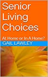 Senior Living Choices: At Home or In A Home?
