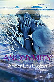 Anonymity (Wanderlust Series Book 1) by [Easton, Amber Lea]