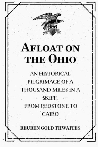 Afloat on the Ohio: An Historical Pilgrimage of a Thousand Miles in a Skiff, from Redstone to Cairo PDF ePub book
