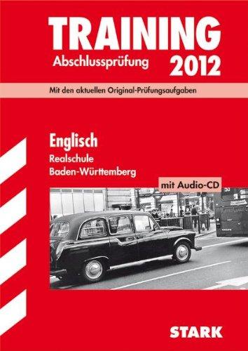 Training Abschlussprüfung Realschule Baden-Württemberg; Englisch mit Audio-CD 2012; Mit den aktuellen Original-Prüfungsaufgaben und herausnehmbarem Lösungsheft