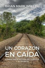 Un Corazon En Caida: 5 Pasos Hacia La Caida Del Corazon Y Su Regreso (Spanish Edition) by Brian Mark Weller (2016-04-06) Mass Market Paperback