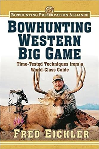 Bowhunting Western Big Game: Time-Tested Techniques from a World-Class  Guide (Bowhunting Preservation Alliance): Fred Eichler: 9781620872260:  Amazon.com: ...