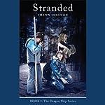 Stranded: The Dragon Ship Series, Book 1   Shawn Sheldon
