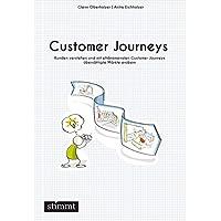 Customer Journeys: Kunden verstehen und mit phänomenalen Customer Journeys übersättigte Märkte erobern