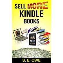 SELL MORE KINDLE BOOKS: Sell more books, Sell more ebooks, Selling my Books, How to Sell More Books,Tips, Secrets, Great Shortcuts, and Book SEO Successful Indie Authors Use to get Easy Sales Results
