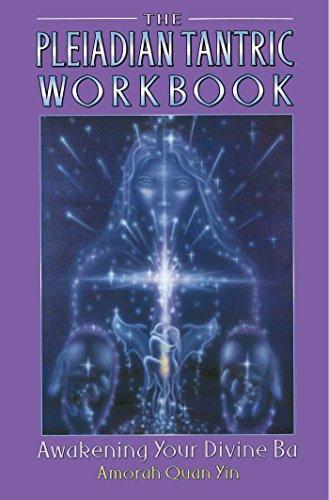 The Pleiadian Tantric Workbook: Awakening Your Divine Ba