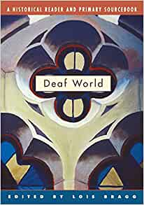 Deaf World A Historical Reader And Primary Sourcebook Bragg Lois 9780814798539 Amazon Com Books