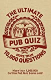 The Ultimate Pub Quiz Book: More Than 10,000 Questions!