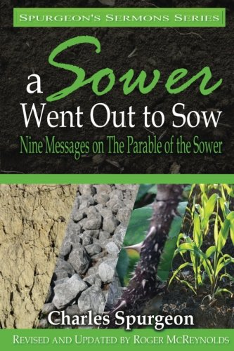 A Sower Went Out To Sow: Sermons on The Parable of the Sower (Spurgeon's Sermon Series) -  Charles Spurgeon, Unabridged, Paperback