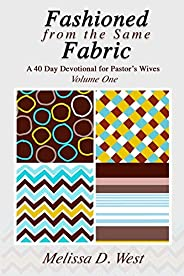 Fashioned From The Same Fabric: A 40 Day Devotional for Pastor's Wives