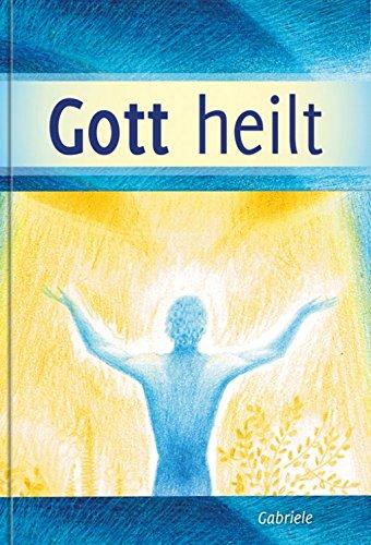 Gott heilt - Lernen die Selbstheilungskräfte zu entfalten
