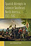 Spanish Attempts to Colonize Southeast North America, 1513-1587, Larry Richard Clark, 0786459093