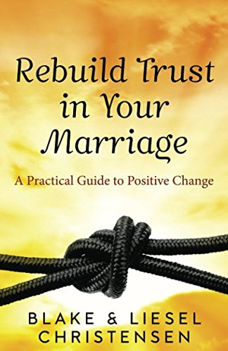 Read Online Rebuild Trust in Your Marriage: A Practical Guide to Positive Change ebook