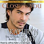 Close to You : The O'Neils, Book 2 | Kathryn Shay