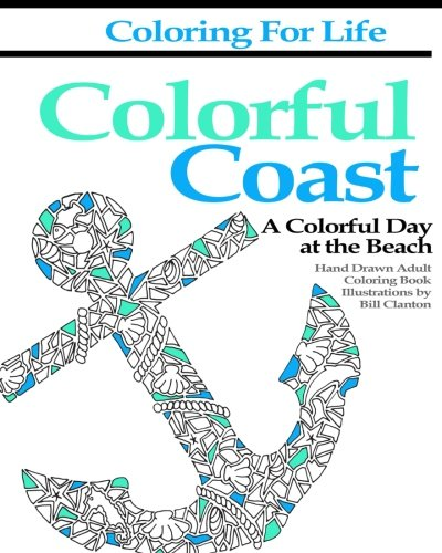 Coloring for Life: Colorful Coast: A Colorful Day at the -