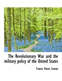 The Revolutionary War and the Military Policy of the United States, Francis Vinton Greene, 1116523442