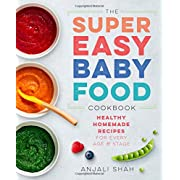 Super Easy Baby Food Cookbook: Healthy Homemade Recipes for Every Age and Stage