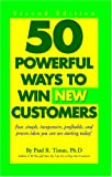 50 Powerful Ways to Win New Customers, Paul R. Timm, 1564143074