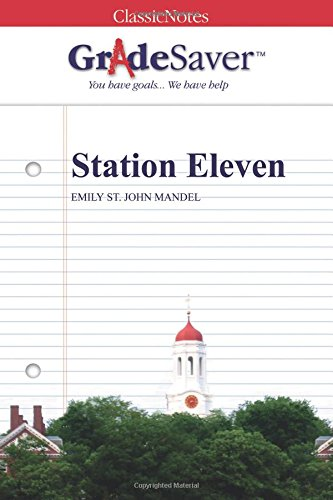 GradeSaver (TM) ClassicNotes: Station Eleven (Station Eleven By Emily St John Mandel)