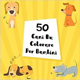 50 Cani Da Colorare Per Bambini Italian Edition W Brian P Losito