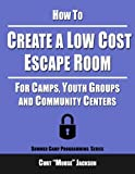 img - for How to Create a Low Cost Escape Room: For Camps, Youth Groups and Community Centers book / textbook / text book