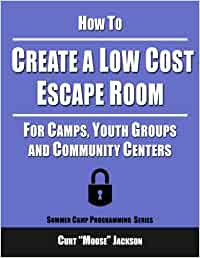 How to Create a Low Cost Escape Room: For Camps, Youth Groups and Community Centers