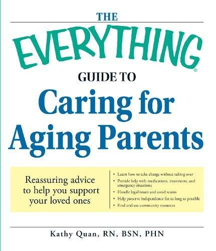 Read Online The Everything Guide to Caring for Aging Parents: Reassuring advice to help you support your loved ones pdf