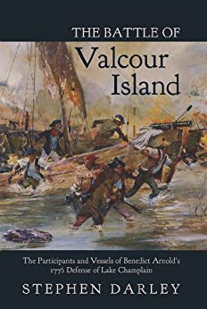 The Battle of Valcour Island: The Participants and Vessels of Benedict Arnold's 1776 Defense of Lake Champlain by [Darley, Stephen]