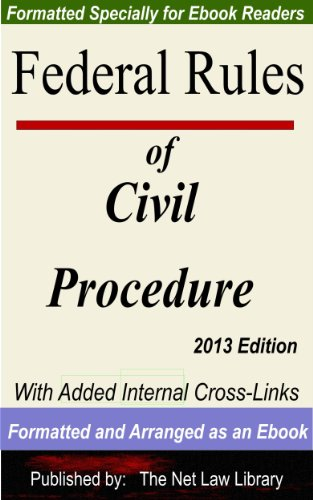 Federal Rules of Civil Procedure: With Added Internal Cross-Links  Formatted and Arranged as an Ebook  2013 Edition