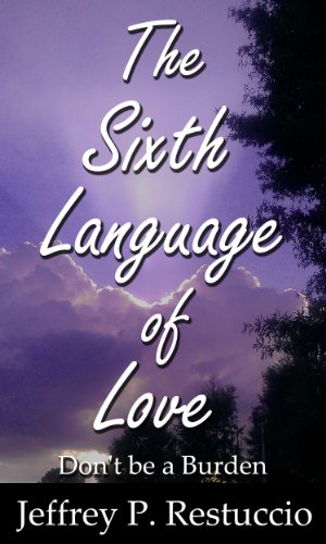 The Sixth Language of Love: Don't Be a Burden by [Restuccio, Jeffrey P.]