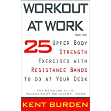 Workout at Work: 25 Upper Body Strength Exercises with Resistance Bands to do at Your Desk