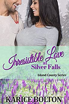 Irresistible Love at Silver Falls (Island County Series Book 7) by [Bolton, Karice]