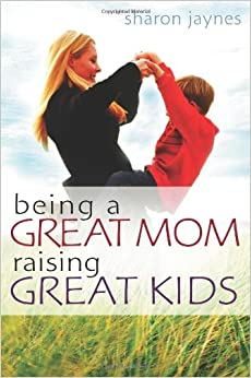 Book Being a Great Mom, Raising Great Kids