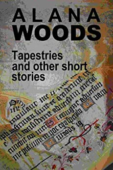 Tapestries and other short stories by [Woods, Alana]