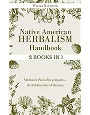 Native American Herbalism Handbook: 2 BOOKS IN 1 Medicinal Plants Encyclopedia - Herbal Remedies & Recipes